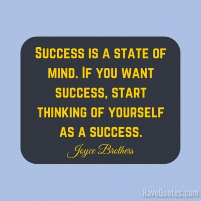 Success is a state of mind If you want success start thinking of yourself as a success Quote