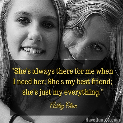 Shes Always There For Me When I Need Her Shes My Best Friend Shes Just My  Everything Quote   Life Quotes, Love Quotes, Funny Quotes, And Inspire  Quotes At ...