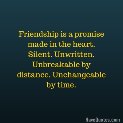 Friendship Is A Promise Made In The Heart Silent Unwritten Inspiration Unbreakable Love Quotes