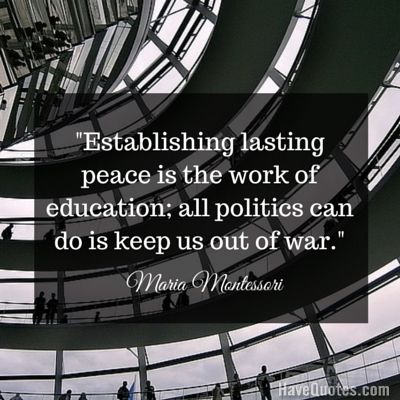 Establishing lasting peace is the work of education all politics can do is keep us out of war Quote