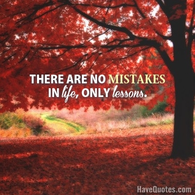 There Are No Mistakes In Life Quote   Life Quotes, Love Quotes, Funny Quotes,  And Inspire Quotes At HaveQuotes.com