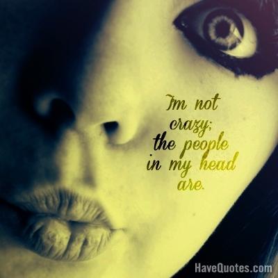 Im not crazy Quote