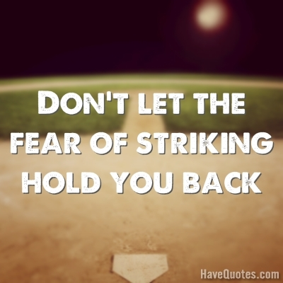 dont let the fear of striking quote life quotes love quotes
