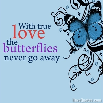 With true love the butterflies Quote