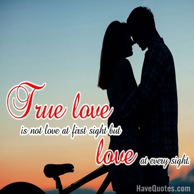 True love is not love at first sight Quote