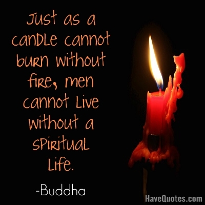 Just as a candle cannot burn Quote