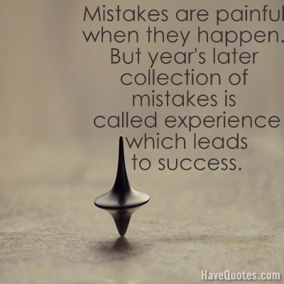 Mistakes are painful when they happen Quote